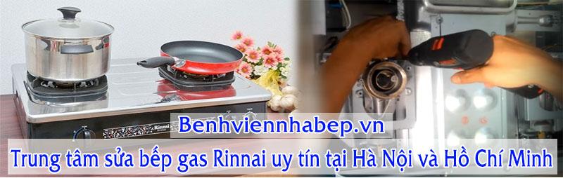 sửa bếp ga Rinnai ở tại Hà Nội và Hồ Chí Minh